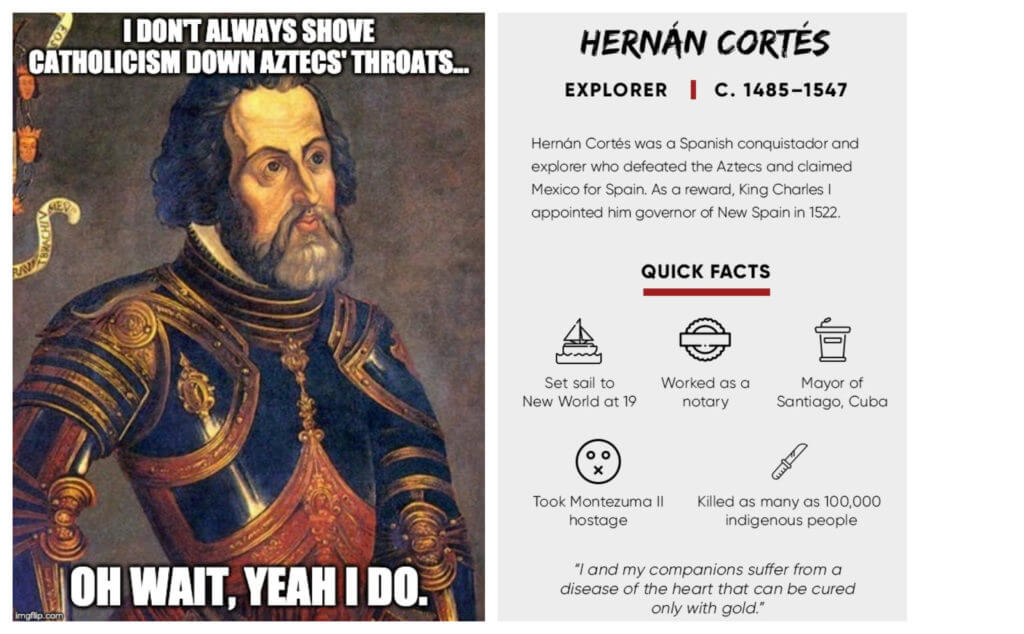 Hernan Cortes, bitches!